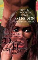 Destiny Repeats Twice (Isabella (Izzy) Tulley & Aiden Black Series, #1) | Eri Nelson |