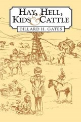 Hay, Hell, Kids, and Cattle | Dillard H. Gates |