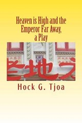 Heaven is High and the Emperor Far Away, a play | Hock G. Tjoa |