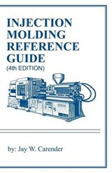 Injection Molding Reference Guide | Jay W Carender |