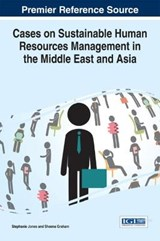 Cases on Sustainable Human Resources Management in the Middle East and Asia | Stephanie Jones; Sheena Graham |