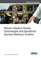 Mission Adaptive Display Technologies and Operational Decision Making in Aviation | Smith, Kevin M. ; Larrieu, Stéphane |