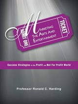 Marketing the Arts and Entertainment | Professor Ronald C Harding |