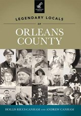 Legendary Locals of Orleans County, New York | Ricci-Canham, Hollis; Canham ,andrew |