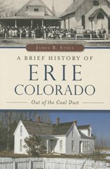 A Brief History of Erie, Colorado | James B. Stull |