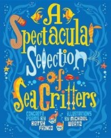 A Spectacular Selection of Sea Critters | Betsy Franco; Michael Wertz |