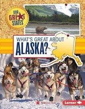 What's Great About Alaska? | Rebecca Felix |