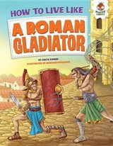 How to Live Like a Roman Gladiator | Anita Ganeri |