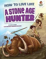 How to Live Like a Stone-age Hunter | Anita Ganeri |