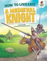 How to Live Like a Medieval Knight | Anita Ganeri |