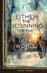 Either the Beginning or the End of the World | Terry Farish |