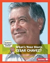 What's Your Story, Cesar Chavez? | Emma Carlon Berne |