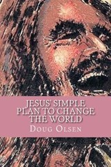 Jesus' Simple Plan to Change the World | Doug Olsen |
