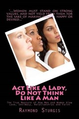 ACT Like a Lady, Do Not Think Like a Man | Raymond Sturgis |
