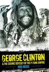 George Clinton & the Cosmic Odyssey of the P-Funk Empire | Kris Needs |