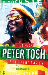 The Life of Peter Tosh Steppin' Razor