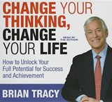 Change Your Thinking, Change Your Life | Brian Tracy |