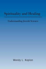 Spirituality and Healing | Wendy L Kaplan |
