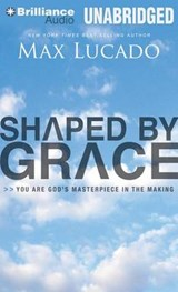 Shaped by Grace | Max Lucado |