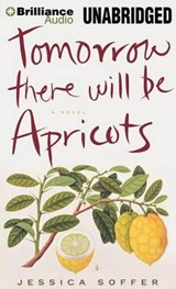 Tomorrow There Will Be Apricots | Jessica Soffer |