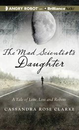 The Mad Scientist's Daughter | Cassandra Rose Clarke |