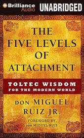The Five Levels of Attachment | Ruiz, Don Miguel, Jr. |