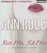 Kiss Me, Kill Me And Other True Cases | Ann Rule |