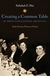 Creating a Common Table in Twentieth-Century Argentina | Rebekah E. Pite |