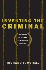 Inventing the Criminal | Richard F. Wetzell |