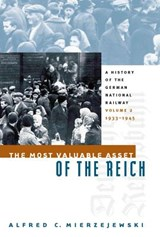 The Most Valuable Asset of the Reich | Alfred C. Mierzejewski |