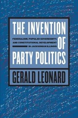 The Invention of Party Politics | Gerald Leonard |