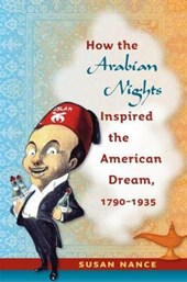 How the Arabian Nights Inspired the American Dream, 1790-1935 | Susan Nance |