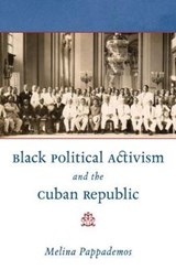 Black Political Activism and the Cuban Republic | Melina Pappademos |