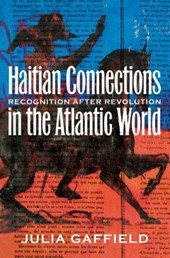 Haitian Connections in the Atlantic World | Julia Gaffield |