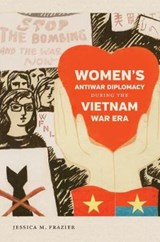 Women's Antiwar Diplomacy during the Vietnam War Era | Jessica M. Frazier |