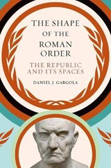 The Shape of the Roman Order | Daniel J. Gargola |