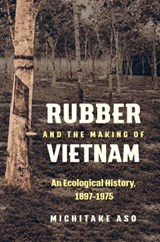 Rubber and the Making of Vietnam | Michitake Aso |