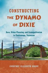 Constructing the Dynamo of Dixie | Courtney Elizabeth Knapp |