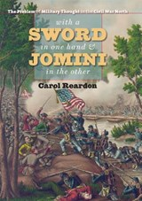 With a Sword in One Hand & Jomini in the Other | Carol Reardon |