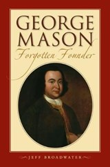 George Mason, Forgotten Founder | Jeff Broadwater |