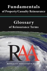 Fundamentals of Property and Casualty Reinsurance with a Glossary of Reinsurance Terms | Reinsurance Association of America |