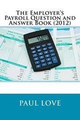 Employer's Payroll Question and Answer Book (2012) | Paul E Love |