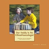 Our Daddy Is an Ethnomusicologist | Michael T Balonek |