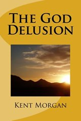 The God Delusion | Kent Morgan |