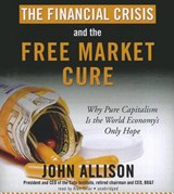 The Financial Crisis and the Free Market Cure | John Allison |