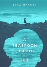 A Teaspoon of Earth and Sea | Dina Nayeri |