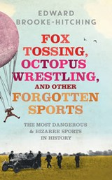 Fox Tossing, Octopus Wrestling and Other Forgotten Sports | Edward Brooke-Hitching |