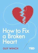 How to Fix a Broken Heart | Guy Winch |