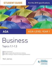 AQA AS/A Level Business Student Guide 1: Topics 1.1-1.3
