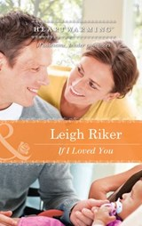 If I Loved You (Mills & Boon Heartwarming) | Leigh Riker |